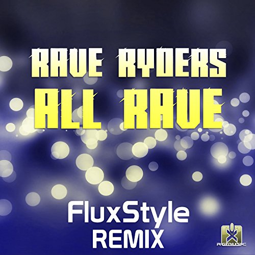 Rave Ryders-All Rave (FluxStyle Remix)