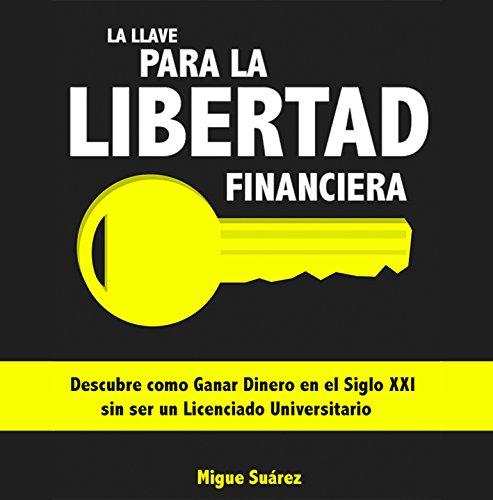 la-llave-para-la-libertad-financiera-descubre-como-gestionar-tu-dinero-de-forma-inteligente-spanish-