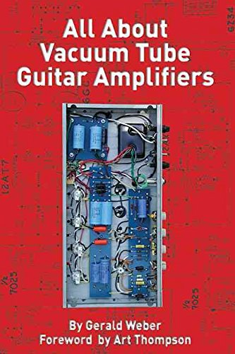 all-about-vacuum-tube-guitar-amplifiers-by-gerald-weber-published-july-2009