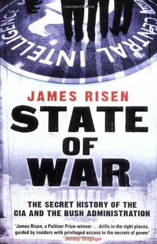 State of War: The Secret History of the CIA and the Bush Administration by James Risen (2007-04-02)
