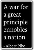 A war for a great principle ennobles a nation.... - Albert Pike - fridge magnet, Black - Kühlschrankmagnet