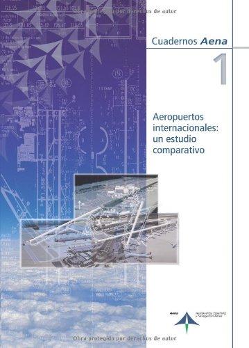Aeropuertos internacionales: un estudio comparativo (Cuadernos Aena)