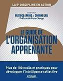 Le guide de l'organisation apprenante - Plus de 100 outils et pratiques pour développer l'intelligence collective