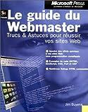 Le Guide du Webmaster : Trucs et Astuces pour réussir vos sites web