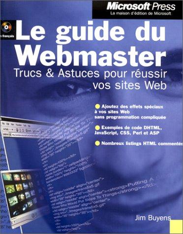 Le Guide du Webmaster : Trucs et Astuces pour réussir vos sites web par Jim Buyens
