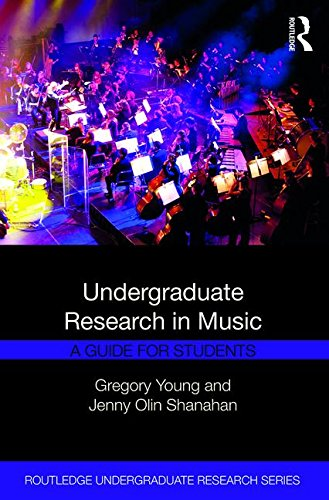Undergraduate Research in Music: A Guide for Students (Routledge Undergraduate Research Series)