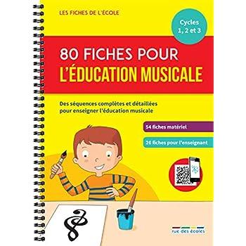 Les Fiches de l'école - 80 fiches pour l'éducation musicale, Cycles 1, 2, et 3