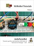 "ArduFarmBot: Tomato garden automation with help of ""Internet of Things"" - IoT (MJRoBot Tutorials Book 1)"