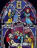 Jean Hugo - Maître du vitrail: Notre-Dame de La Sarte à Huy. La maison Saint-Dominique de Fanjeaux. L'église Saint-Flavien du Mourillon à Toulon. ... de Nant. Préface de Michel Hérold