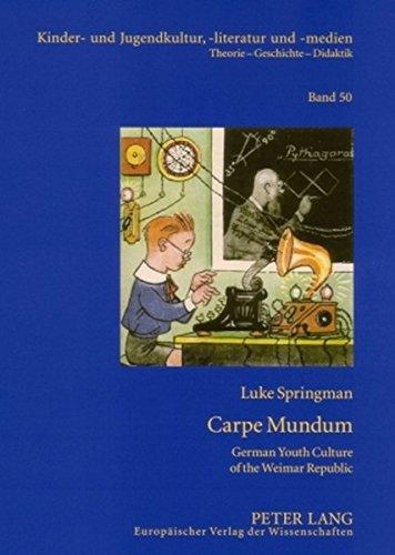 Carpe Mundum: German Youth Culture of the Weimar Republic (Kinder- und Jugendkultur, -literatur und -medien / Theorie - Geschichte - Didaktik, Band 50)