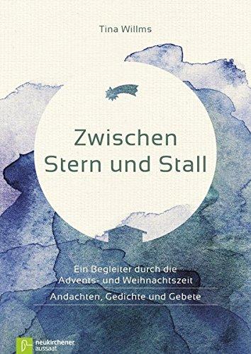 Zwischen Stern und Stall: Ein Begleiter durch die Advents- und Weihnachtszeit - Andachten, Gedichte und Gebete