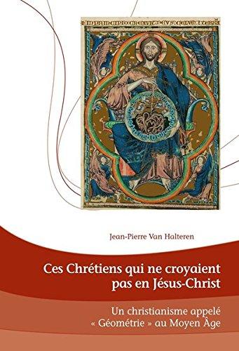 Ces chrétiens qui ne croyaient pas en Jésus-Christ : Un Christianisme appelé