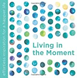 Living in the Moment (Effortless Inspiration)