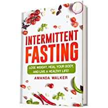 Intermittent Fasting: Lose Weight, Heal Your Body, and Live a Healthy Life! (English Edition)
