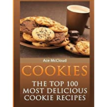 Cookies: The Top 100 Most Delicious Cookie Recipes