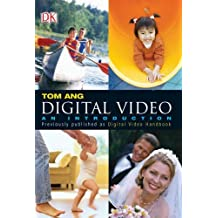 Digital Video: An Introduction by Tom Ang (2006-03-06)