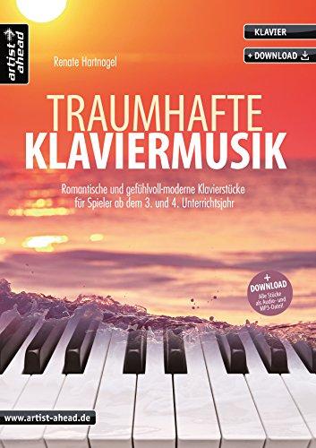 Traumhafte Klaviermusik: Romantische & gefühlvoll-moderne Klavierstücke, für Spieler ab dem 3. und 4. Unterrichtsjahr (inkl. Download). Spielbuch für Piano. Klaviernoten. Balladen.