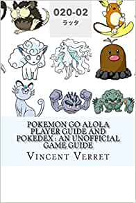 Pokemon Go Alola Player Guide and Pokedex : An Unofficial Game Guide