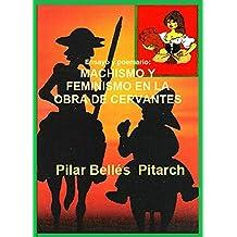 Ensayo y poemario: MACHISMO Y FEMINISMO EN LA OBRA DE CERVANTES: Estudio sobre el machismo y feminismo de Don Quijote comparado con el protagonista de una novela actual.