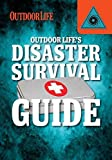 Outdoor Life's Disaster Survival Guide (Field & Stream's Guide to the Outdoors) by Rich Johnson (2015-08-01)