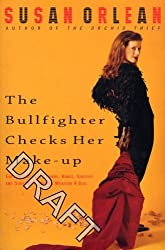 THE BULLFIGHTER CHECKS HER MAKE-UP by SUSAN ORLEAN (2001-08-01)