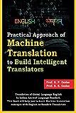 Practical Approach of Machine Translation: To build Intelligent Translators