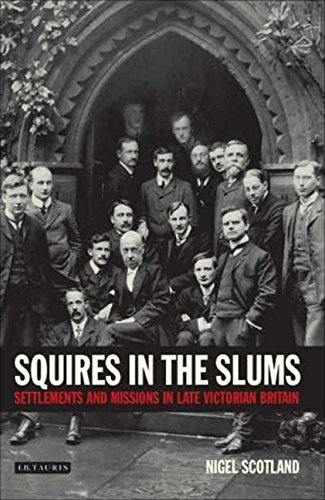 Squires in the Slums: Settlements and Missions in Late-Victorian London: Settlements and Missions in Late Victorian Britain (International Library of Historical Studies)