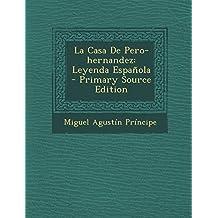 La Casa de Pero-Hernandez: Leyenda Espanola - Primary Source Edition