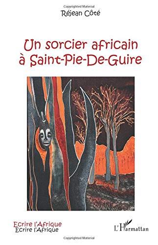 Un sorcier africain à Saint-Pie-De-Guire par Rejean Côte