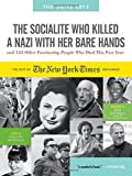 The Socialite Who Killed a Nazi with Her Bare Hands and 143 Other Fascinating People Who Died This Past Year: The Best of the New York Times Obituaries, 2013 (Obits: The New York Times Annual) by William McDonald (2012-10-30)