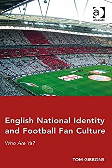 English National Identity and Football Fan Culture: Who Are Ya? by [Gibbons, Tom, Dr]