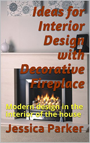 Ideas for Interior Design with Decorative Fireplace: Modern design in the interior of the house (English Edition)
