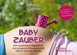 Babyzauber - Dein persönlicher Begleiter für eine entspannte Schwangerschaft, Geburt und erste Babyzeit von Sarah Schm