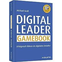 Digital Leader Gamebook: Erfolgreich führen im digitalen Zeitalter