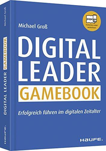 Digital Leader Gamebook: Erfolgreich führen im digitalen Zeitalter (Haufe Fachbuch)