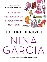 The One Hundred: A Guide to the Pieces Every Stylish Woman Must Own by Garcia, Nina (2010) Paperback