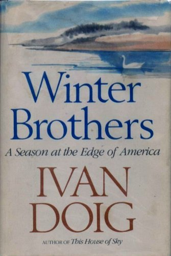 Winter Brothers: A Season at the Edge of America by Ivan Doig (1980-08-01)