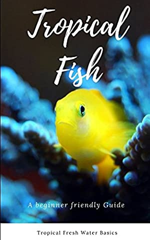 Tropical Fish Book: A beginner friendly Guide