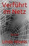 Verführt im Netz: Roman von Linda Woess