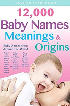 Baby Names: 12,000+ Baby Name Meanings & Origins by [Copeland, Taylor]
