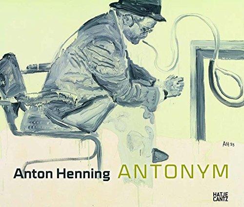 Anton Henning: Antonym. Malerei. Zeichnung. Skulptur. Video 1990-2009