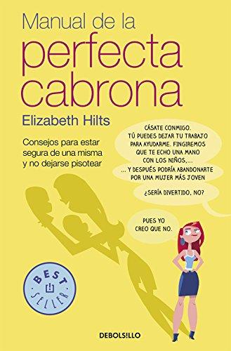 Manual de la Perfecta Cabrona: Consejos para estar segura de una misma y no dejarse pisotear (BEST SELLER) por Elizabeth Hilts