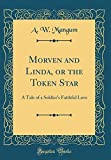 Morven and Linda, or the Token Star: A Tale of a Soldier's Faithful Love (Classic Reprint)