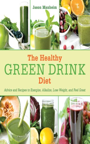 The Healthy Green Drink Diet: Advice and Recipes for Happy Juicing