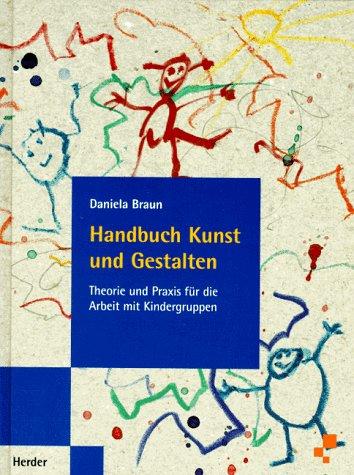 Handbuch Kunst und Gestalten: Theorie und Praxis für die Arbeit mit Kindergruppen