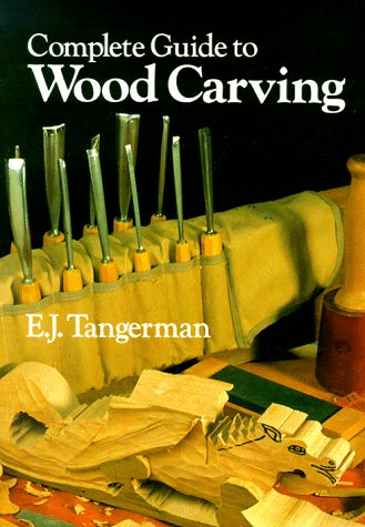 COMPLETE GUIDE TO WOODCARVING por E. J. Tangerman
