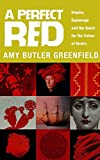 A Perfect Red: Empire, Espionage And The Quest For The Colour Of Desire
