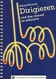 Dirigieren und das, worauf es ankommt: Ein Lehrbuch für die Technik des Dirigierens