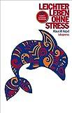 Leichter leben ohne Stress: 100 kunsttherapeutische Übungen