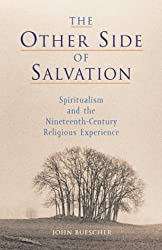 The Other Side of Salvation: Spiritualism and the Nineteenth-Century Religious Experience